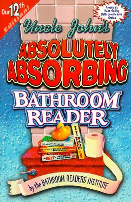 Image for Uncle John's Absolutely Absorbing Bathroom Reader (Uncle John's Bathroom Reader #12)