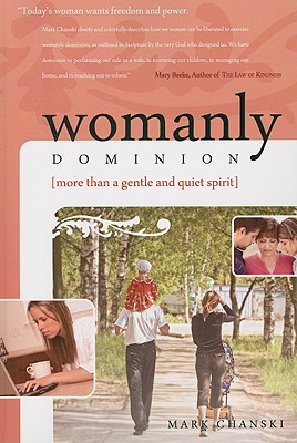 Image for Womanly Dominion: More Than A Gentle and Quiet Spirit