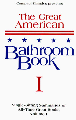 Image for The Great American Bathroom Book, Volume 1: Single-Sitting Summaries of All Time Great Books