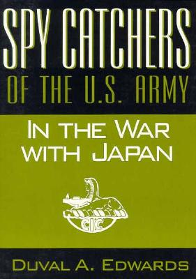 Image for Spy Catchers of the U.S. Army in the War with Japan: The Unfinished Story of the Counter Intelligence Corps