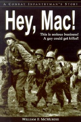 Image for Hey, Mac: A Combat Infantryman's Story
