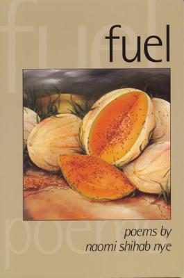 Fuel  Poems by Naomi Shihab Nye, Nye, Naomi Shihab