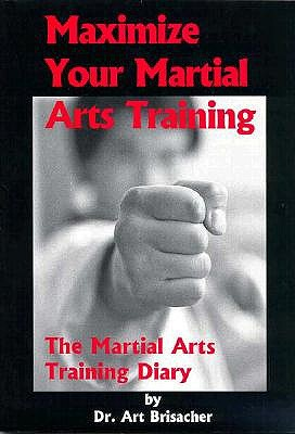 Image for Maximize Your Martial Arts Training: The Martial Arts Training Diary