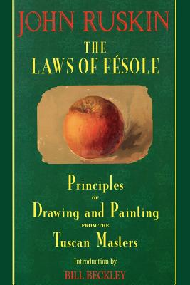 Image for The Laws Of Fesole:  A Familiar Treatise on the Elementary Principles and Practice of Drawing and Painting As Determined by the Tuscan Masters [Arranged for the Use of Schools]