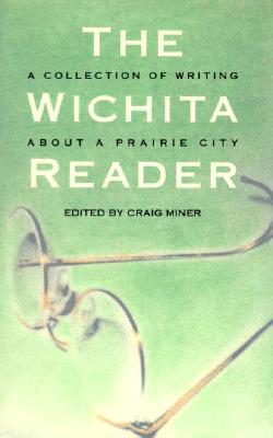 Image for The Wichita Reader: A Collection of Writing about a Prairie City