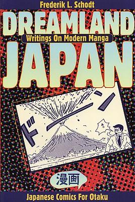 Dreamland Japan: Writings on Modern Manga, Schodt, Frederik L.