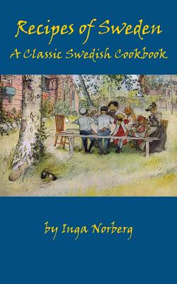 Recipes of Sweden: A Classic Swedish Cookbook (Good Food from Sweden), Norberg, Inga
