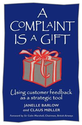 Image for A Complaint Is a Gift: Recovering Customer Loyalty When Things Go Wrong