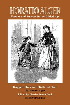 """Horatio Alger: Gender and Success in the Gilded Age: """"Ragged Dick"""" and """"Tattered Tom"""""""