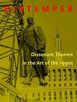 Distemper: Dissonant Themes in the Art of the 1990s, Neal Benezra, Olga M. Viso