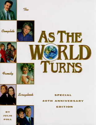 Image for As the World Turns: The Complete Family Scrapbook (Special 40th Anniversary Edition)