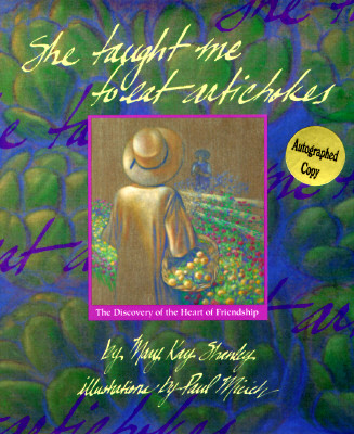 She Taught Me to Eat Artichokes: The Discovery of the Heart of Friendship, Mary Kay Shanley