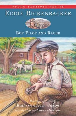 Eddie Rickenbacker : Boy Pilot and Racer (Young Patriots Ser., Vol. 6), Sisson, Kathryn Cleven