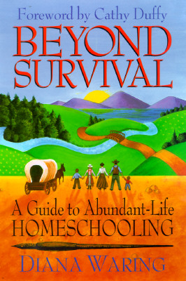 Image for Beyond Survival: A Guide to Abundant-Life Homeschooling