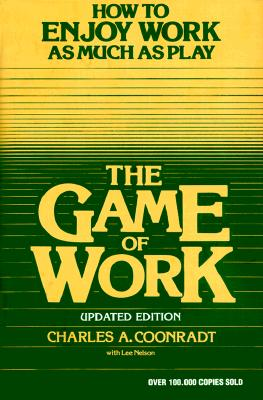 Image for The Game of Work: How to Enjoy Work As Much As Play