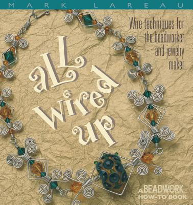 Image for All Wired Up: Wire Techniques For the Beadworker and Jewelry Maker (Beadwork How-To)
