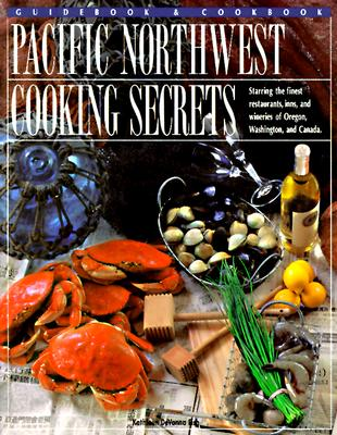 Image for Pacific Northwest Cooking Secrets: The Chefs' Secret Recipes