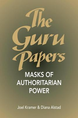 The Guru Papers: Masks of Authoritarian Power, Kramer, Joel; Alstad, Diana
