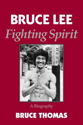 BRUCE LEE : FIGHTING SPIRIT A BIOGRAPHY, BRUCE THOMAS