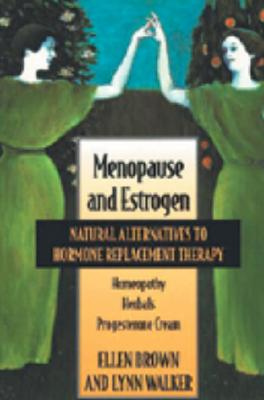 Image for Menopause And Estrogen: Natural Alternatives To Harmone Replacement Therapy