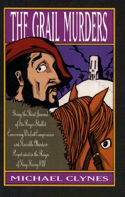 Image for The Grail Murders: Being the Third Journal of Sir Roger Shallot Concerning Certain Wicked Conspiracies and Horrible Murders Perpetrated in the Reign