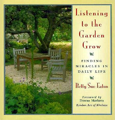 Image for Listening to the Garden Grow: Finding Miracles in Daily Life