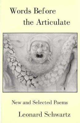 Words Before the Articulate: New and Selected Poems, Schwartz, Leonard