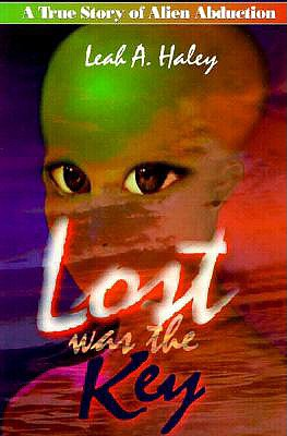 Image for Lost Was the Key - A True Story of Alien Abduction