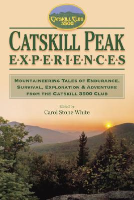 Image for Catskill Peak Experiences: Mountaineering Tales of Endurance, Survival, Exploration & Adventure from the Catskill 3500 Club