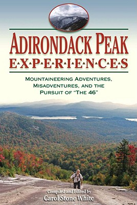 Image for Adirondack Peak Experiences: Mountaineering Adventures, Misadventures, and the Pursuit of 'The 46'