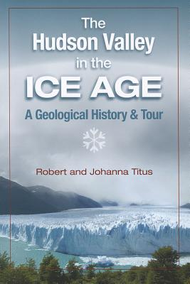 Image for The Hudson Valley in the Ice Age: A Geological History & Tour