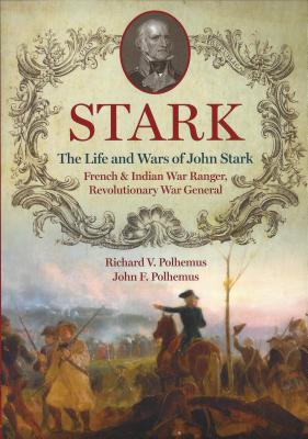 Image for Stark; The Life and Wars of John Stark, French and Indian War Ranger, Revolutionary War General