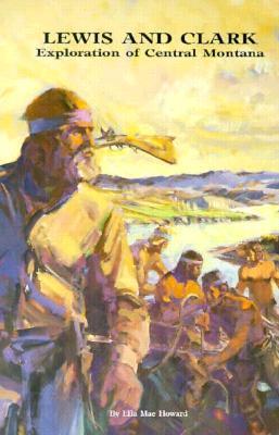 Lewis & Clark Exploration of Central Montana, Howard, Ella M.