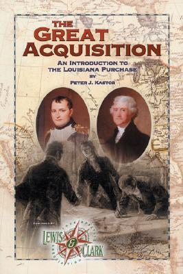 Image for The Great Acquisition: An Introduction to the Louisiana Purchase