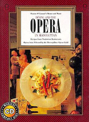Image for Dining and the Opera in Manhattan: Recipes from Manhattan Restaurants Opera Arias Selected by the Metropolitan Opera Guild