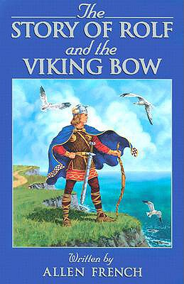 The Story of Rolf and the Viking Bow (Living History Library), Allen French