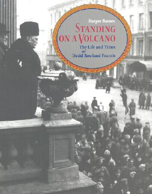 Image for Standing on a Volcano: The Life and Times of David Rowland Francis