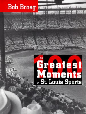 Image for The One Hundred Greatest Moments in St. Louis Sports