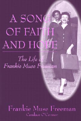 A Song of Faith and Hope: The Life of Frankie Muse Freeman, Freeman, Frankie Muse; O'Connor, Candace