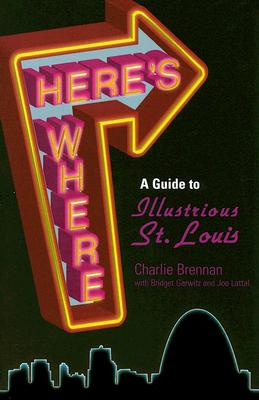 Here's Where: A Guide to Illustrious St. Louis, Brennan, Charles