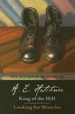 The Boyhood Memoirs of A. E. Hotchner: King of the Hill / Looking for Miracles, Hotchner, A. E.