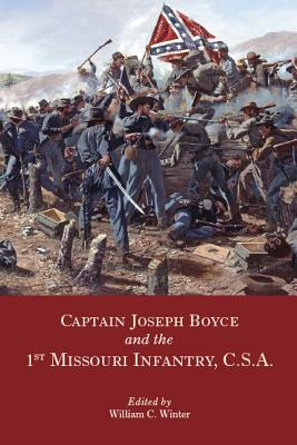 Captain Joseph Boyce and the 1st Missouri Infantry, CSA, Winter, William C.