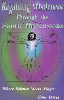 Image for Regaining Wholeness Through the Subtle Dimensions: Where Science Meets Magic