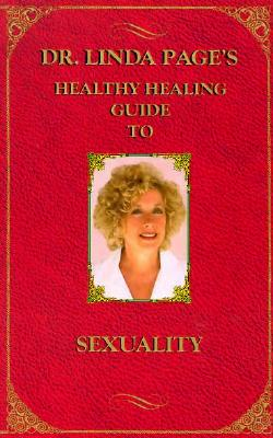 Image for Dr. Linda Page's Healthy Healing Guide To Sexuality (Healthy Healing Guides)