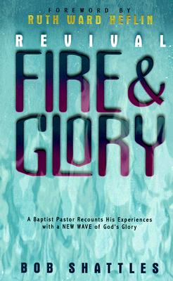 Image for Revival Fire and Glory: A Baptist Minister Recounts His Experiences With a New Wave of God's Glory