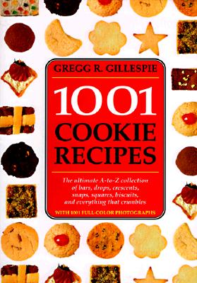 Image for 1001 Cookie Recipes: The Ultimate A-To-Z Collection of Bars, Drops, Crescents, Snaps, Squares, Biscuits, and Everything That Crumbles