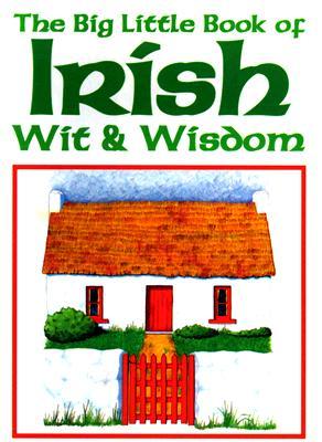 Big Little Book of Irish Wit & Wisdom, Daley, Mary Dowling; Fairon, Pat; Kelly, Fergus; Llywelyn, Morgan [Introduction]