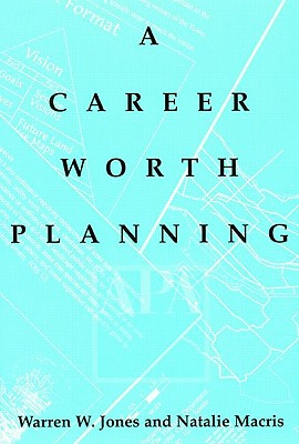 Image for Career Worth Planning: Starting Out and Moving Ahead in the Planning Profession