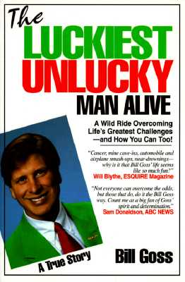 Image for The Luckiest Unlucky Man Alive: A Wild Ride Overcoming Life's Greatest Challenges - And How You Can Too!
