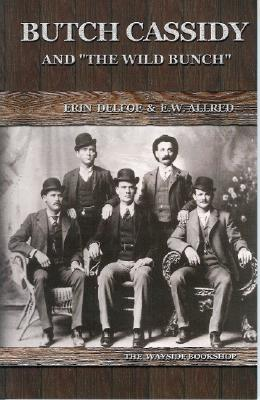 Butch Cassidy and 'The Wild Bunch', DELFOE, Erin; ALLRED, E. W.
